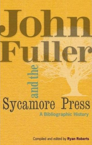 John Fuller and the Sycamore Press, by Ryan Roberts